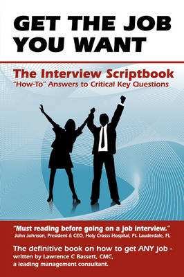 Get The Job You Want: What To Say and How To Say it - The Interview Script Book (Paperback)