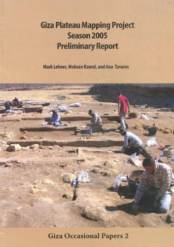Giza Plateau Mapping Project Season 2005 Preliminary Report (Paperback)