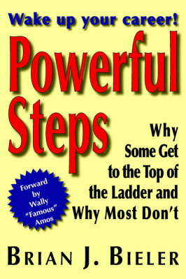 Powerful Steps - Why Some Get to the Top of the Ladder and Why Most Don't (Paperback)