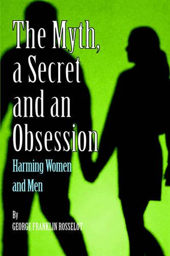 A Myth, a Secret and an Obsession - Harming Women and Men (Paperback)