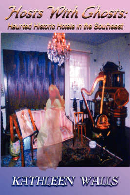 Hosts With Ghosts: Haunted Historic Hotels in the Southeast (Paperback)
