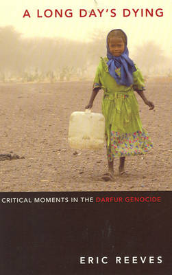 Long Day's Dying: Critical Moments in the Darfur Genocide (Paperback)
