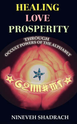 Love Healing Prosperity Through Occult Powers of the Alphabet (Paperback)