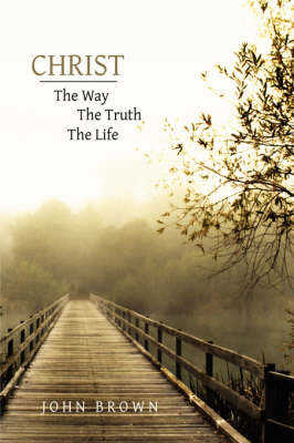 Christ: The Way, the Truth, and the Life (Hardback)