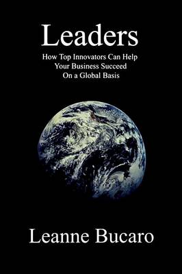 Leaders: How Top Innovators Can Help Your Business Succeed on a Global Basis (Paperback)