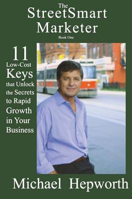 The Streetsmart Marketer: Bk. 1: 11 Low-Cost Keys That Unlock the Secrets to Rapid Growth in Your Business (Paperback)