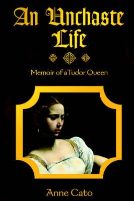 An Unchaste Life: Memoir of a Tudor Queen (Paperback)