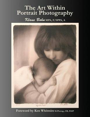 The Art Within Portrait Photography: A Master Photographer's Revealing and Enlightening Look at Portraiture (Paperback)