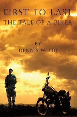 First to Last: The Tale of a Biker (Paperback)