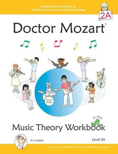 Doctor Mozart Music Theory Workbook Level 2A: In-Depth Piano Theory Fun for Music Lessons and Home Schooling - Highly Effective for Children Learning a Musical Instrument (Paperback)