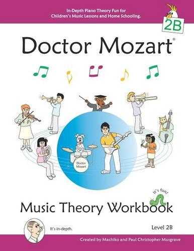 Doctor Mozart Music Theory Workbook Level 2B - In-Depth Piano Theory Fun for Children's Music Lessons and Home Schooling - Highly Effective for Beginners Learning a Musical Instrument (Paperback)