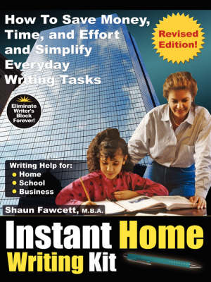 Instant Home Writing Kit - How To Save Money, Time, and Effort and Simplify Everyday Writing Tasks (Revised Edition) (Paperback)