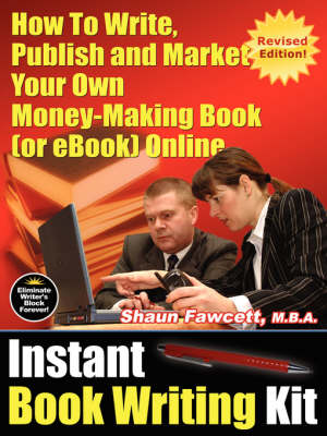 Instant Book Writing Kit: How to Write, Publish and Market Your Own Money-making Book (or EBook) Online (Paperback)