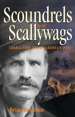 Scoundrels and Scallywags: Characters from Alberta's Past (Paperback)