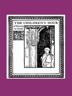 The Children's Hour of Heaven on Earth (Paperback)