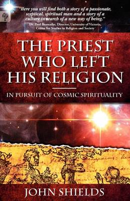 The Priest Who Left His Religion - In Pursuit of Cosmic Spirituality (Paperback)