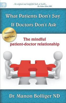 What Patients Don't Say If Doctors Don't Ask - The Mindful Patient-doctor Relationship (Paperback)