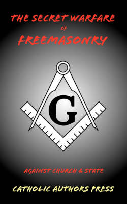 The Secret Warfare of Freemasonry Against Church and State (Paperback)