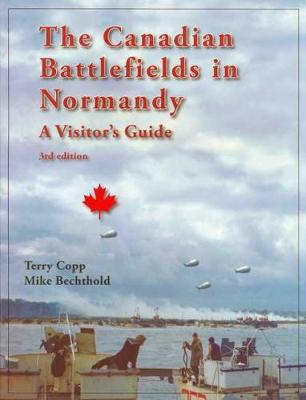 The Canadian Battlefields in Normandy: A Visitor's Guide (Paperback)
