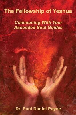 The Fellowship of Yeshua: Communing With Your Ascended Soul Guides (Paperback)