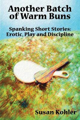 Another Batch of Warm Buns: Spanking Short Stories: Erotic, Play and Discipline (Paperback)