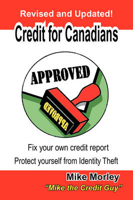 Credit for Canadians: Fix Your Own Credit Report, Protect Yourself from Identity Theft (Paperback)