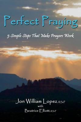 Perfect Praying: 5 Simple Steps That Make Prayers Work (Paperback)