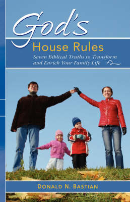 God's House Rules: Seven Biblical Truths to Transform and Enrich Your Family Life (Paperback)