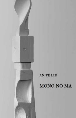 An Te Liu: Mono No Ma (Paperback)