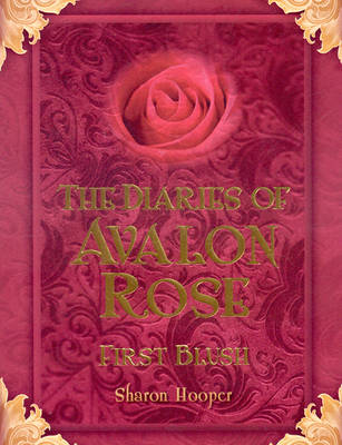 The Diaries of Avalon Rose: First Blush (Paperback)