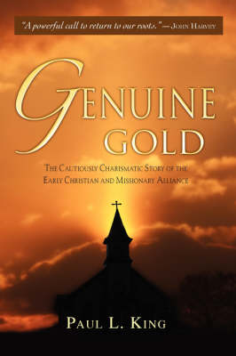 Genuine Gold: The Cautiously Charismatic Story of the Early Christian and Missionary Alliance (Paperback)