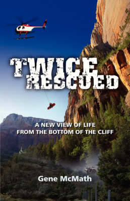 Twice Rescued: A New View of Life from the Bottom of the Cliff (Paperback)