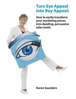 Turn Eye Appeal Into Buy Appeal: How to Easily Transform Your Marketing Pieces Into Dazzling, Persuasive Sales Tools! (Paperback)