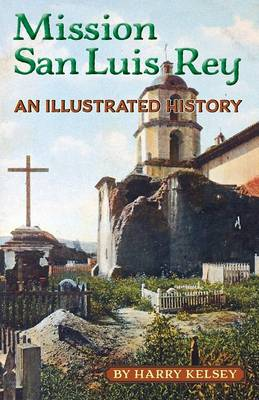 Mission San Luis Rey - An Illustrated History (Paperback)