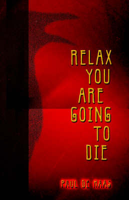 Relax You Are Going to Die (Paperback)