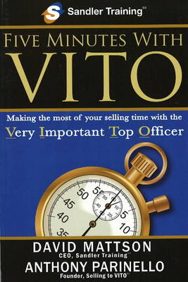 Five Minutes with VITO: Making the Most of Your Selling Time with the Very Important Top Officer (Paperback)