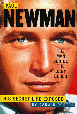 Paul Newman, The Man Behind The Baby Blues: His Secret Life Exposed (Hardback)
