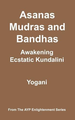 Asanas, Mudras and Bandhas - Awakening Ecstatic Kundalini (Paperback)