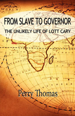 From Slave to Governor: the Unlikely Life of Lott Cary (Paperback)