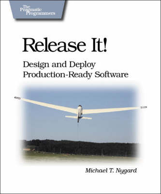 Release It!: Design and Deploy Production-ready Software (Paperback)