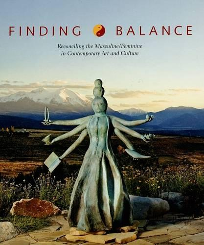 Finding Balance: Reconciling the Masculine/Feminine in Contemporary Art and Culture (Hardback)