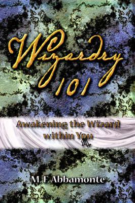 Wizardry 101- Awakening The Wizard Within You (Paperback)