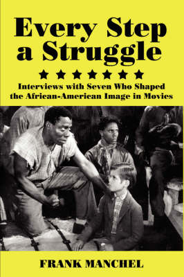Every Step A Struggle: Interviews with Seven Who Shaped the African-American Image in Movies (Paperback)