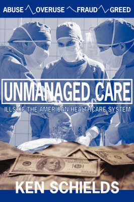 Unmanaged Care: Ills of the American Healthcare System (Paperback)