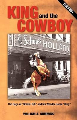King and the Cowboy: The Saga of Smilin' Bill and His Wonder Horse King (Paperback)