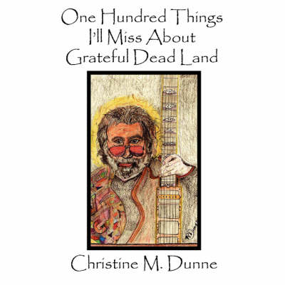One Hundred Things I'll Miss About Grateful Dead Land (Paperback)
