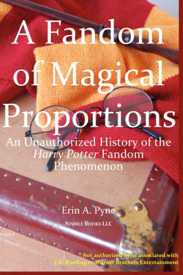 A Fandom of Magical Proportions: An Unauthorized History of the Harry Potter Phenomenon (Paperback)