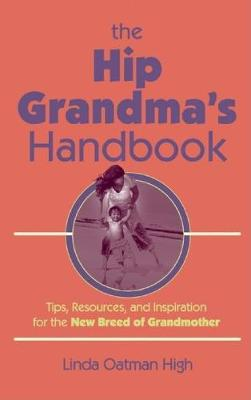 The Hip Grandma's Handbook: Tips, Resources, and Inspiration for the New Breed of Grandmother (Paperback)