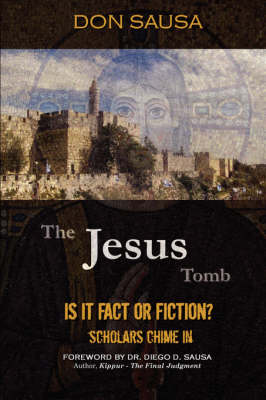 The Jesus Tomb: Is It Fact or Fiction? Scholars Chime in (Paperback)