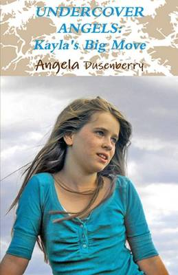 Undercover Angels: Kayla's Big Move (Paperback)